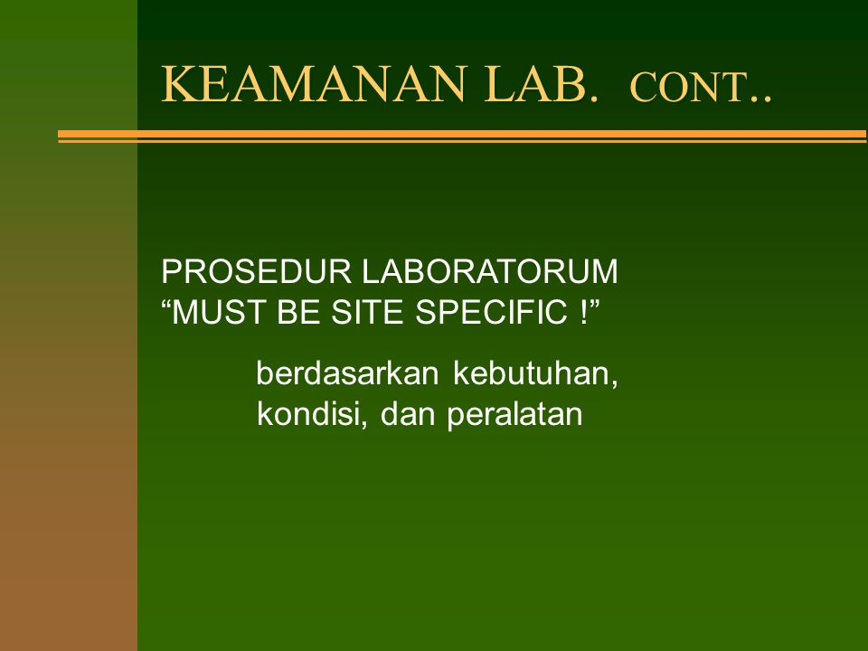 KEAMANAN LAB. CONT.. PROSEDUR LABORATORUM MUST BE SITE SPECIFIC !
