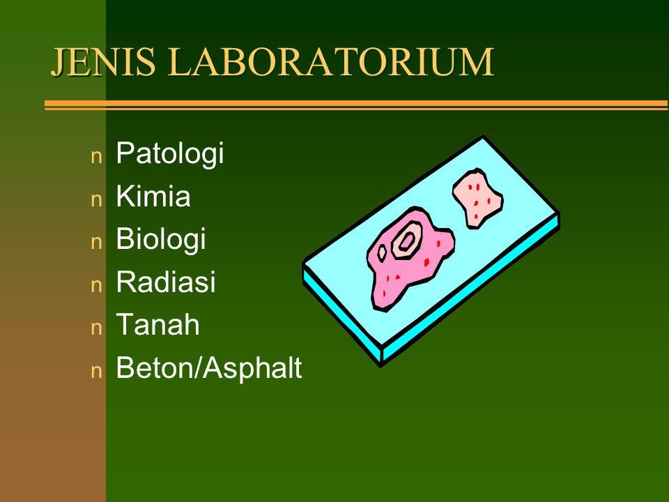 JENIS LABORATORIUM Patologi Kimia Biologi Radiasi Tanah Beton/Asphalt