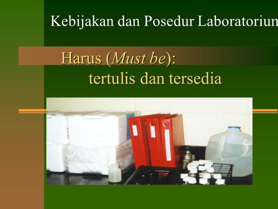 Harus (Must be): tertulis dan tersedia