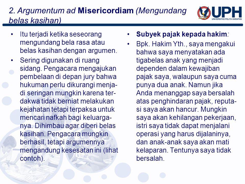 2. Argumentum ad Misericordiam (Mengundang belas kasihan)