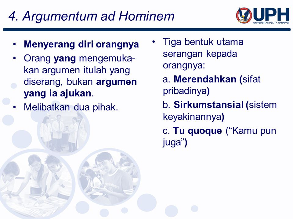 4. Argumentum ad Hominem Tiga bentuk utama serangan kepada orangnya: