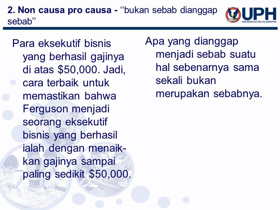 2. Non causa pro causa - ''bukan sebab dianggap sebab''