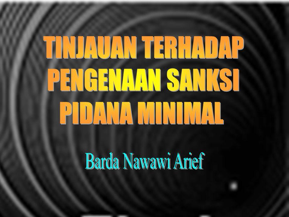 TINJAUAN TERHADAP PENGENAAN SANKSI PIDANA MINIMAL Barda Nawawi Arief