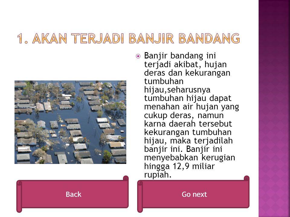 1. Akan terjadi banjir bandang