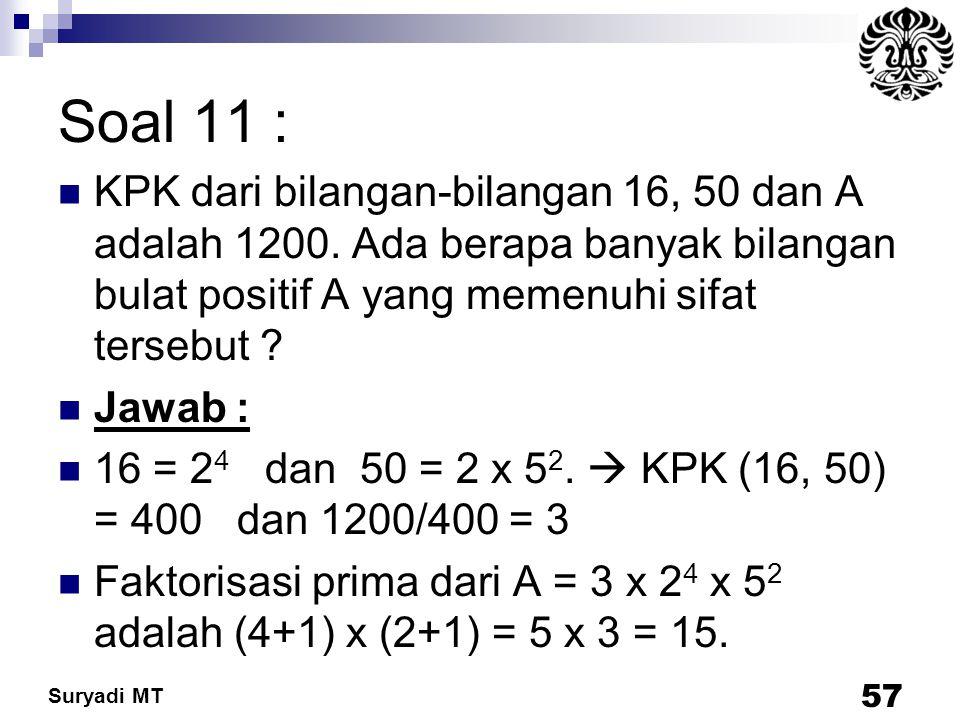 Soal 11 : KPK dari bilangan-bilangan 16, 50 dan A adalah 1200. Ada berapa banyak bilangan bulat positif A yang memenuhi sifat tersebut