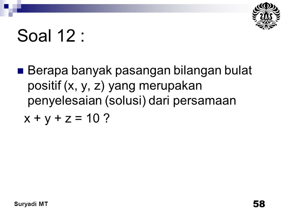 Soal 12 : Berapa banyak pasangan bilangan bulat positif (x, y, z) yang merupakan penyelesaian (solusi) dari persamaan.