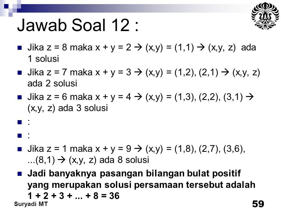 Jawab Soal 12 : Jika z = 8 maka x + y = 2  (x,y) = (1,1)  (x,y, z) ada 1 solusi.