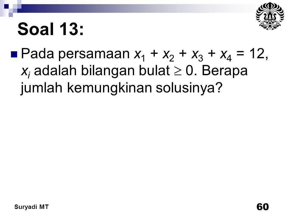 Soal 13: Pada persamaan x1 + x2 + x3 + x4 = 12, xi adalah bilangan bulat  0.