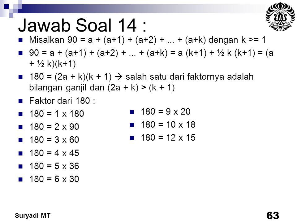 Jawab Soal 14 : Misalkan 90 = a + (a+1) + (a+2) + ... + (a+k) dengan k >= 1.