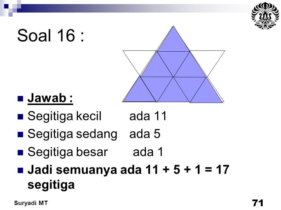 Soal 16 : Jawab : Segitiga kecil ada 11 Segitiga sedang ada 5