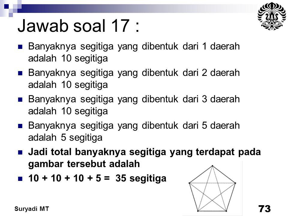 Jawab soal 17 : Banyaknya segitiga yang dibentuk dari 1 daerah adalah 10 segitiga. Banyaknya segitiga yang dibentuk dari 2 daerah adalah 10 segitiga.