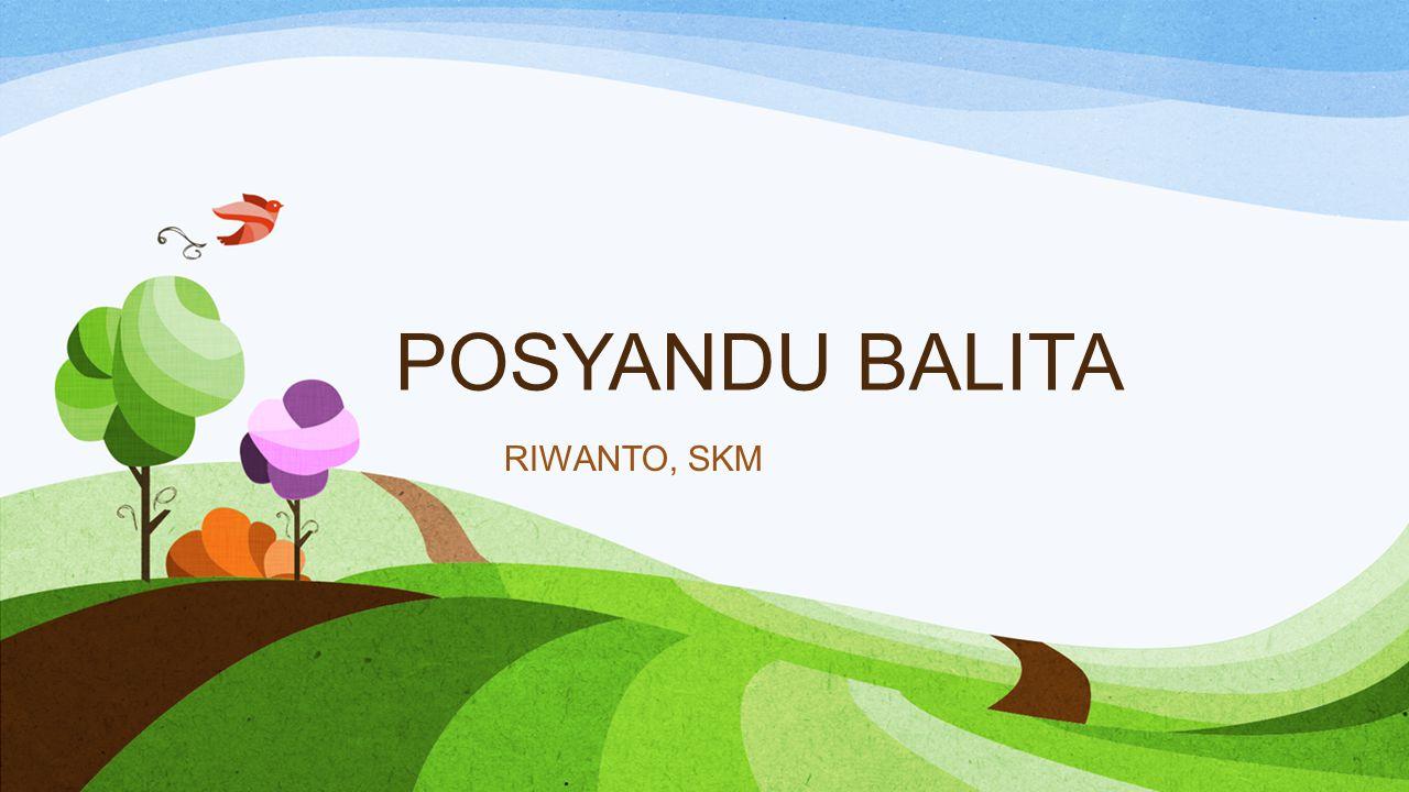 POSYANDU BALITA RIWANTO, SKM