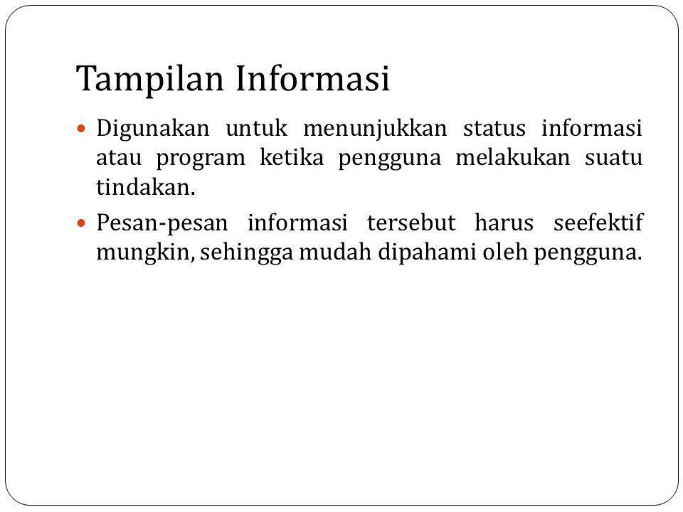 Tampilan Informasi Digunakan untuk menunjukkan status informasi atau program ketika pengguna melakukan suatu tindakan.