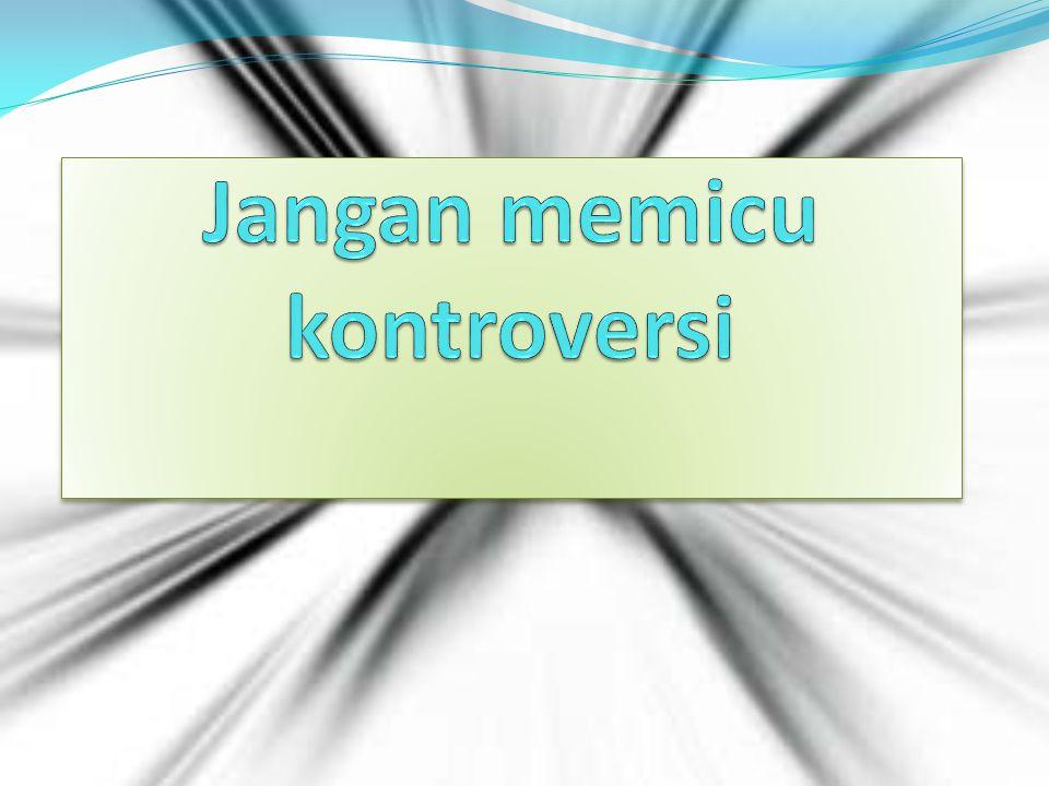 Jangan memicu kontroversi