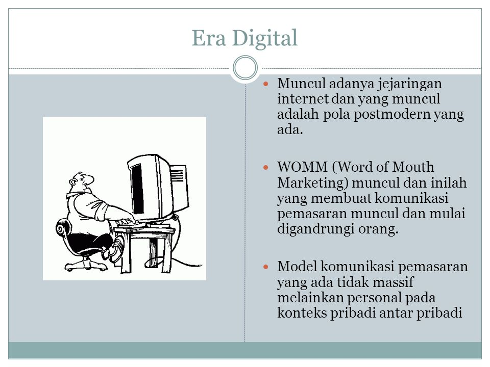 Era Digital Muncul adanya jejaringan internet dan yang muncul adalah pola postmodern yang ada.