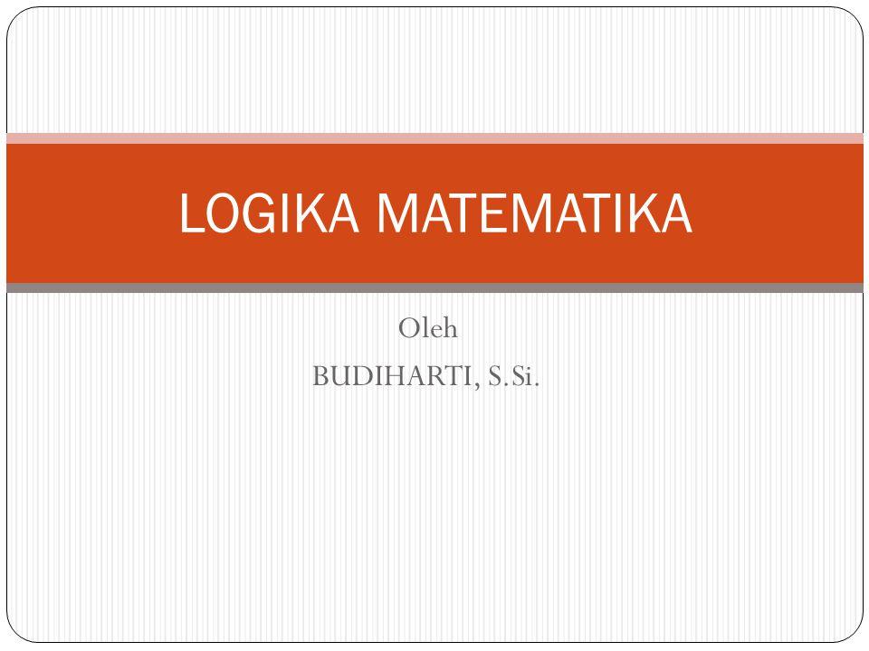LOGIKA MATEMATIKA Oleh BUDIHARTI, S.Si.