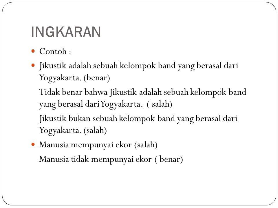 INGKARAN Contoh : Jikustik adalah sebuah kelompok band yang berasal dari Yogyakarta. (benar)