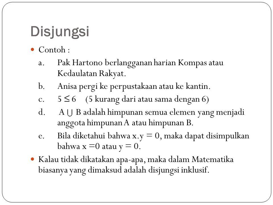 Disjungsi Contoh : a. Pak Hartono berlangganan harian Kompas atau Kedaulatan Rakyat. b. Anisa pergi ke perpustakaan atau ke kantin.