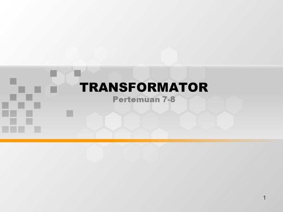 TRANSFORMATOR Pertemuan 7-8