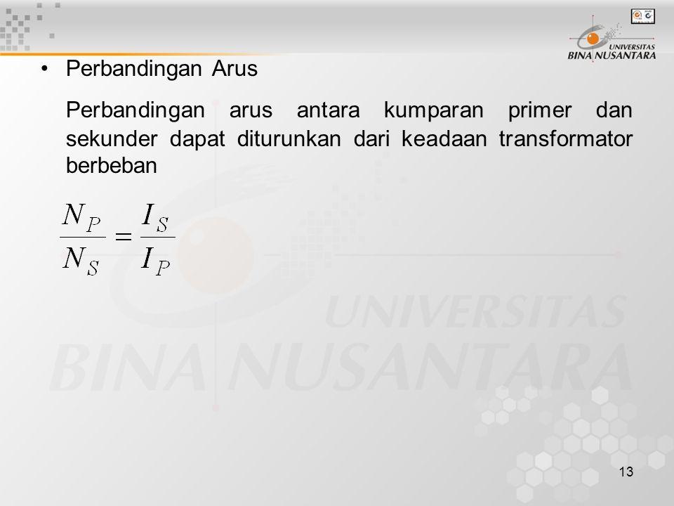 Perbandingan Arus Perbandingan arus antara kumparan primer dan sekunder dapat diturunkan dari keadaan transformator berbeban.