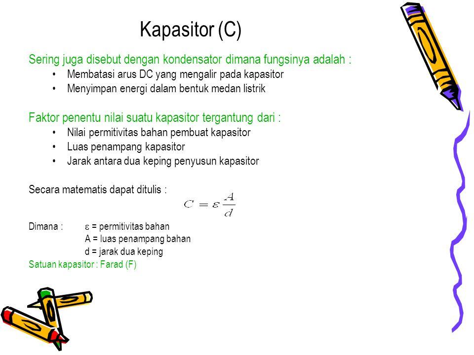Kapasitor (C) Sering juga disebut dengan kondensator dimana fungsinya adalah : Membatasi arus DC yang mengalir pada kapasitor.