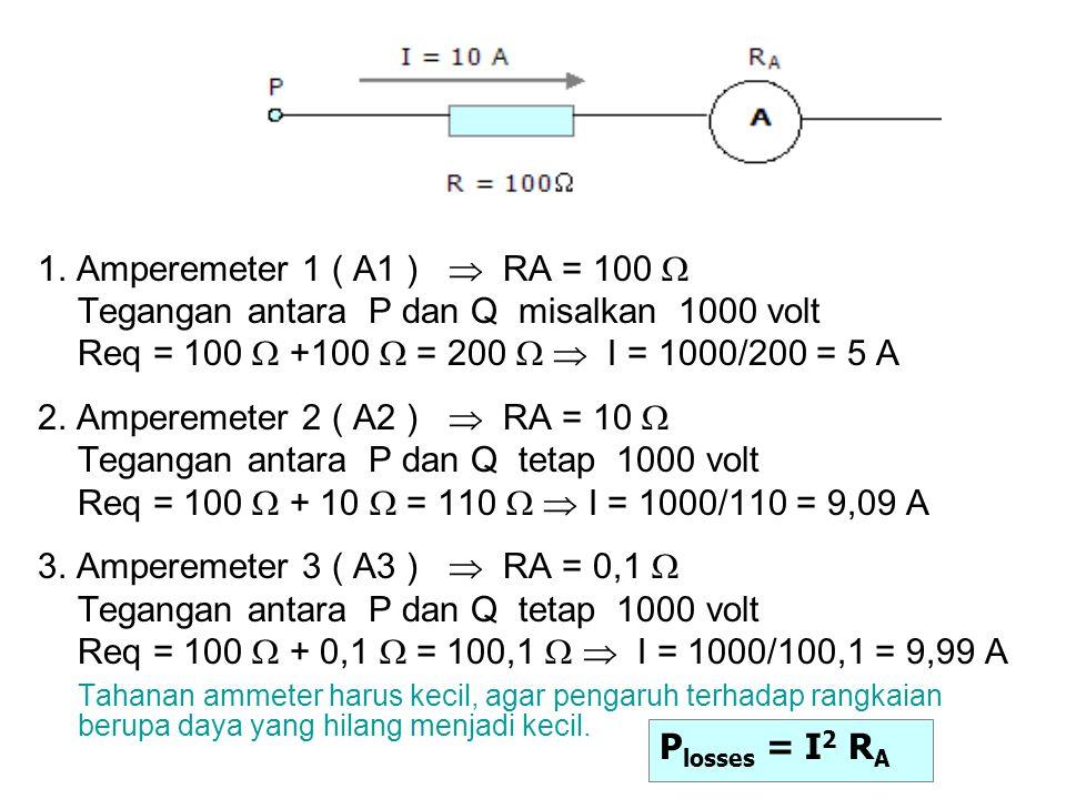 1. Amperemeter 1 ( A1 )  RA = 100  Tegangan antara P dan Q misalkan 1000 volt. Req = 100  +100  = 200   I = 1000/200 = 5 A.