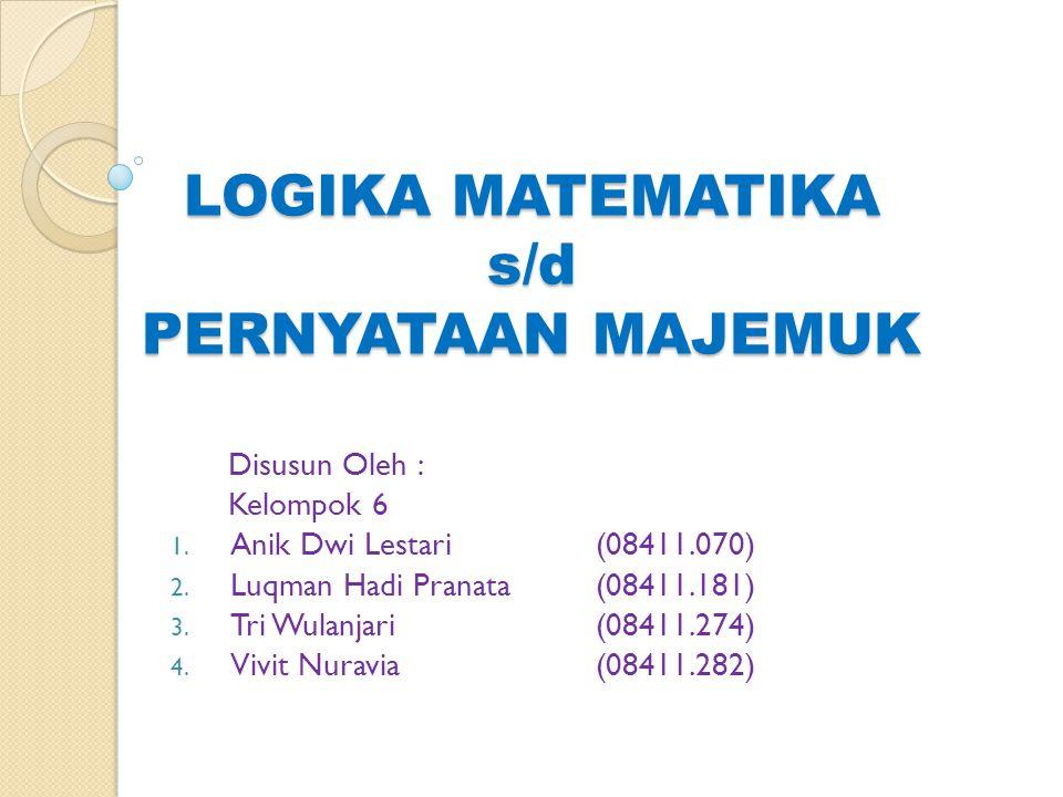 LOGIKA MATEMATIKA s/d PERNYATAAN MAJEMUK
