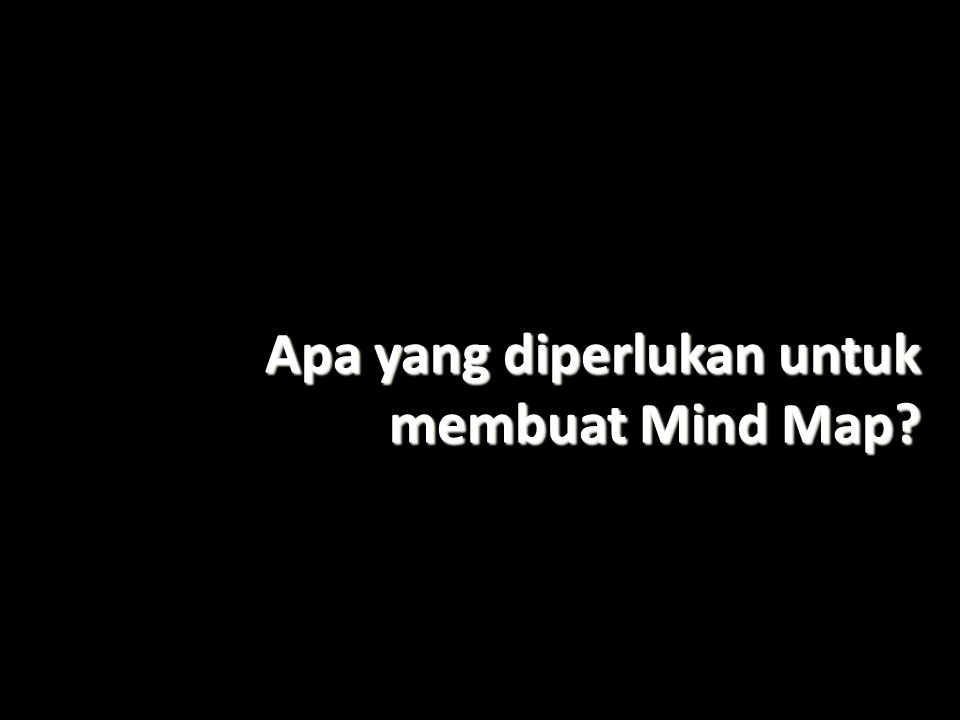 Apa yang diperlukan untuk membuat Mind Map