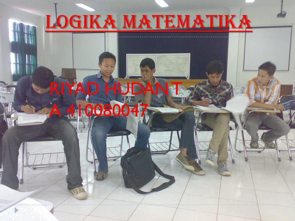 LOGIKA MATEMATIKA RIYAD HUDAN T A 410080047
