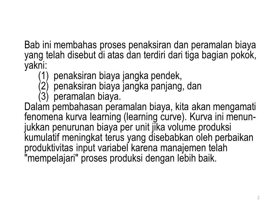 Bab ini membahas proses penaksiran dan peramalan biaya yang telah disebut di atas dan terdiri dari tiga bagian pokok, yakni: