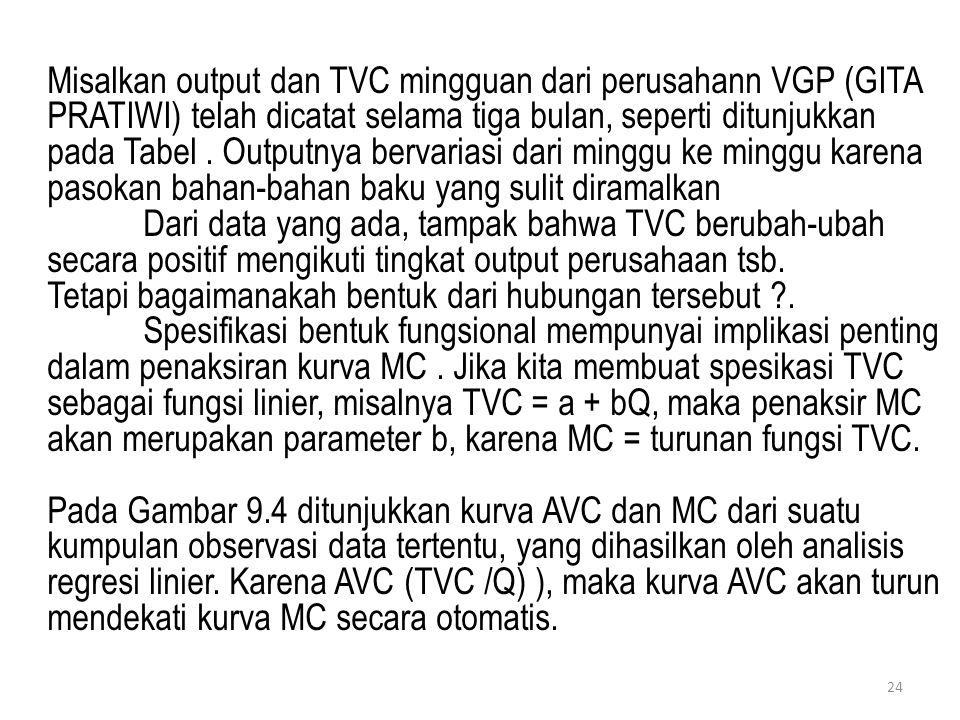 Misalkan output dan TVC mingguan dari perusahann VGP (GITA PRATIWI) telah dicatat selama tiga bulan, seperti ditunjukkan pada Tabel . Outputnya bervariasi dari minggu ke minggu karena pasokan bahan-bahan baku yang sulit diramalkan