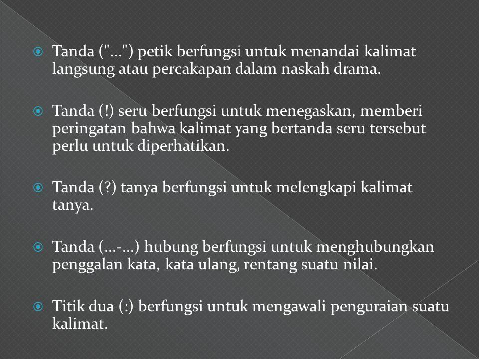 Tanda ( ... ) petik berfungsi untuk menandai kalimat langsung atau percakapan dalam naskah drama.