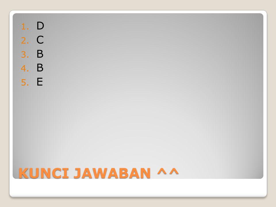 D C B E KUNCI JAWABAN ^^