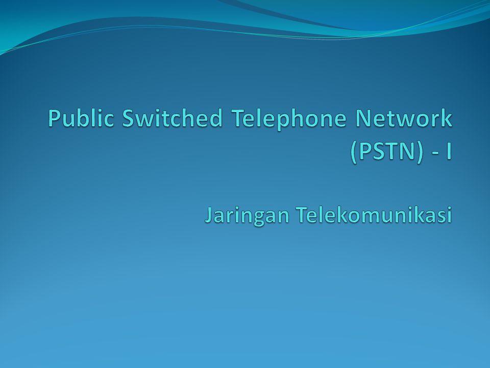 Public Switched Telephone Network (PSTN) - I Jaringan Telekomunikasi