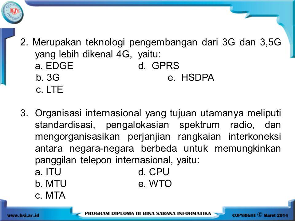 2. Merupakan teknologi pengembangan dari 3G dan 3,5G yang lebih dikenal 4G, yaitu: