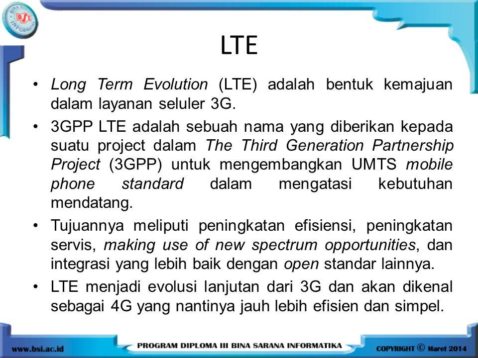 LTE Long Term Evolution (LTE) adalah bentuk kemajuan dalam layanan seluler 3G.