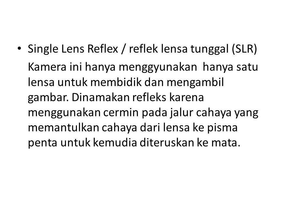 Single Lens Reflex / reflek lensa tunggal (SLR)