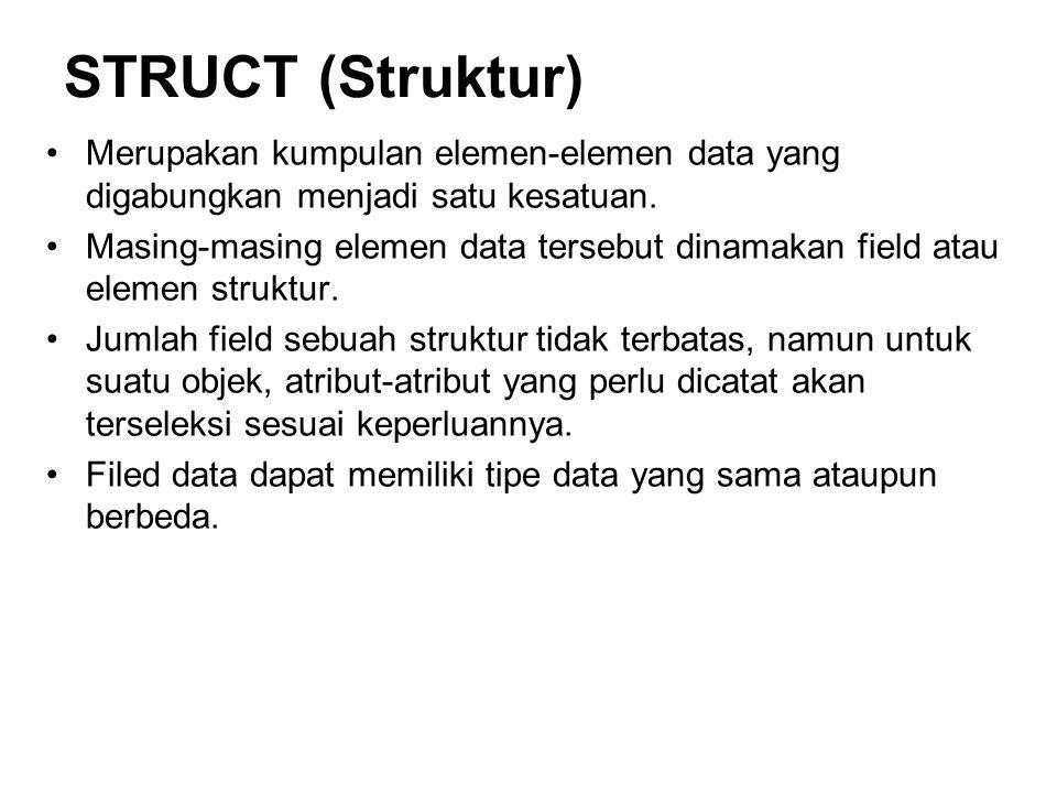 STRUCT (Struktur) Merupakan kumpulan elemen-elemen data yang digabungkan menjadi satu kesatuan.