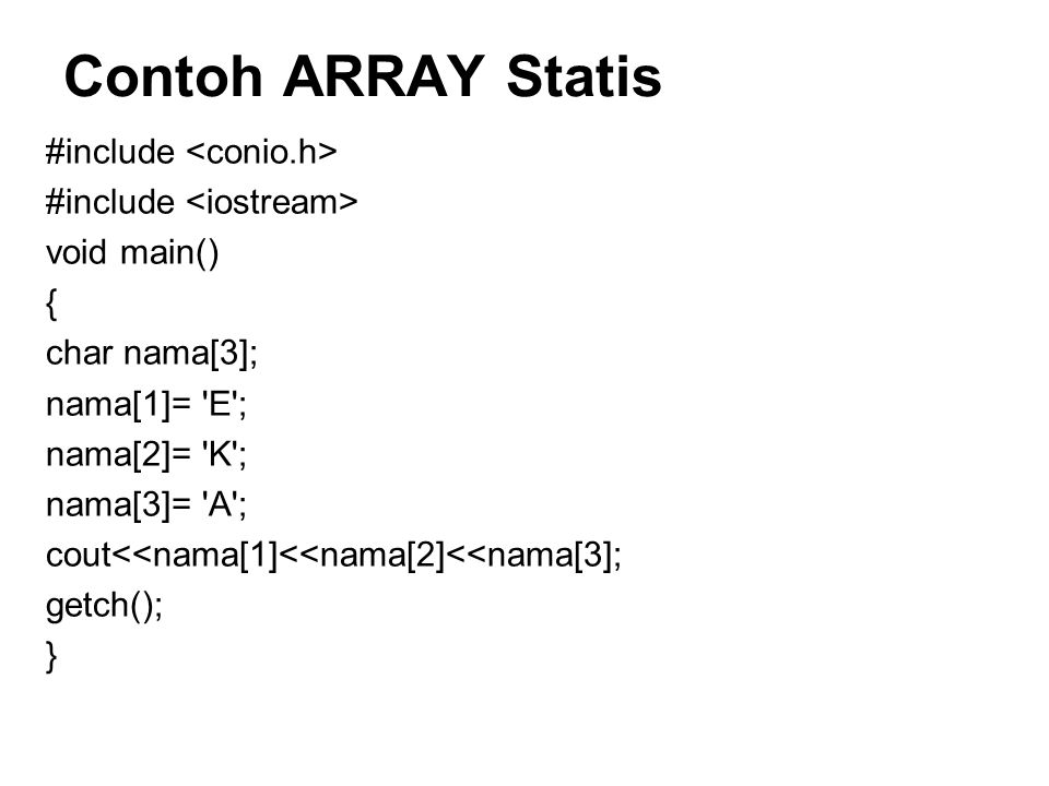 Contoh ARRAY Statis #include <conio.h> #include <iostream>