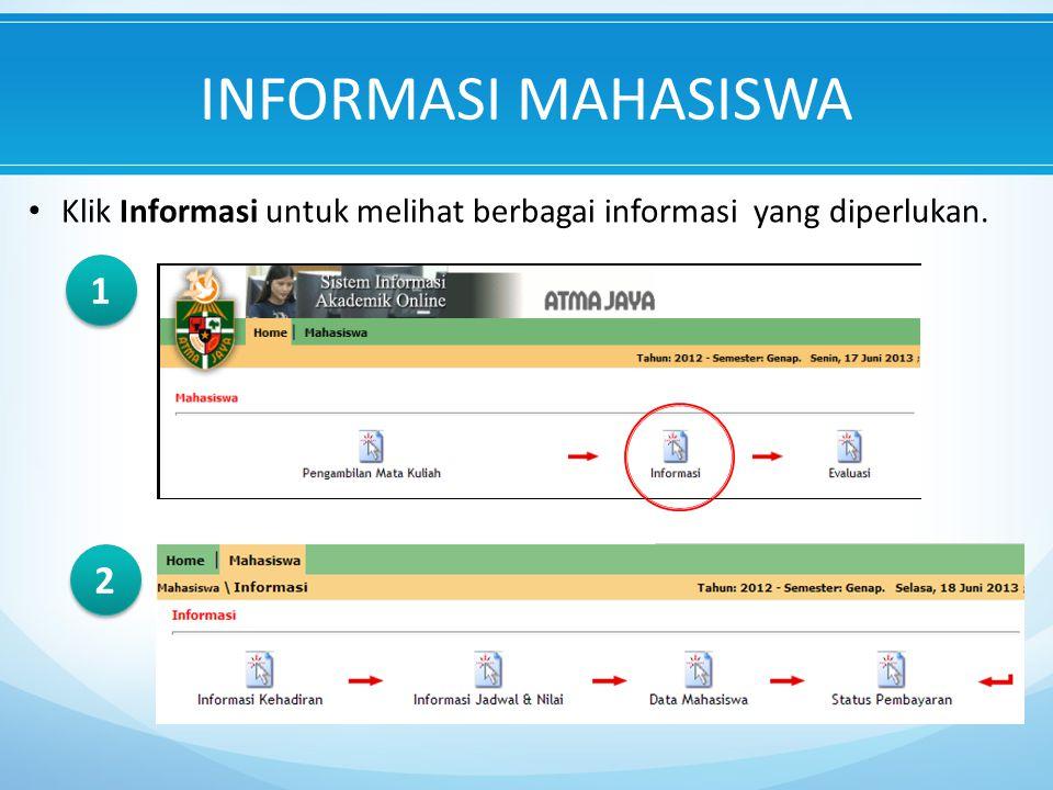 INFORMASI MAHASISWA Klik Informasi untuk melihat berbagai informasi yang diperlukan. 1 2