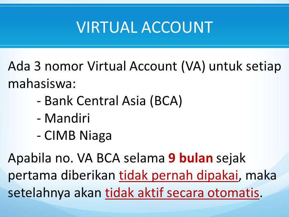 VIRTUAL ACCOUNT Ada 3 nomor Virtual Account (VA) untuk setiap mahasiswa: - Bank Central Asia (BCA)