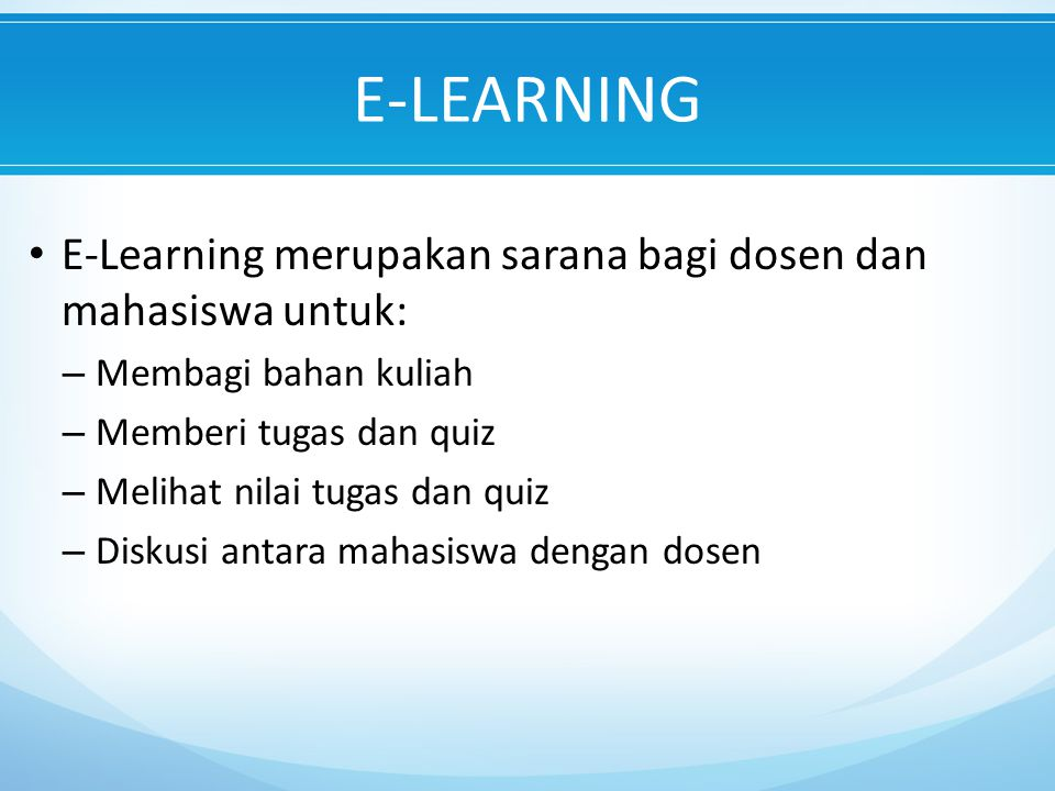 E-LEARNING E-Learning merupakan sarana bagi dosen dan mahasiswa untuk: