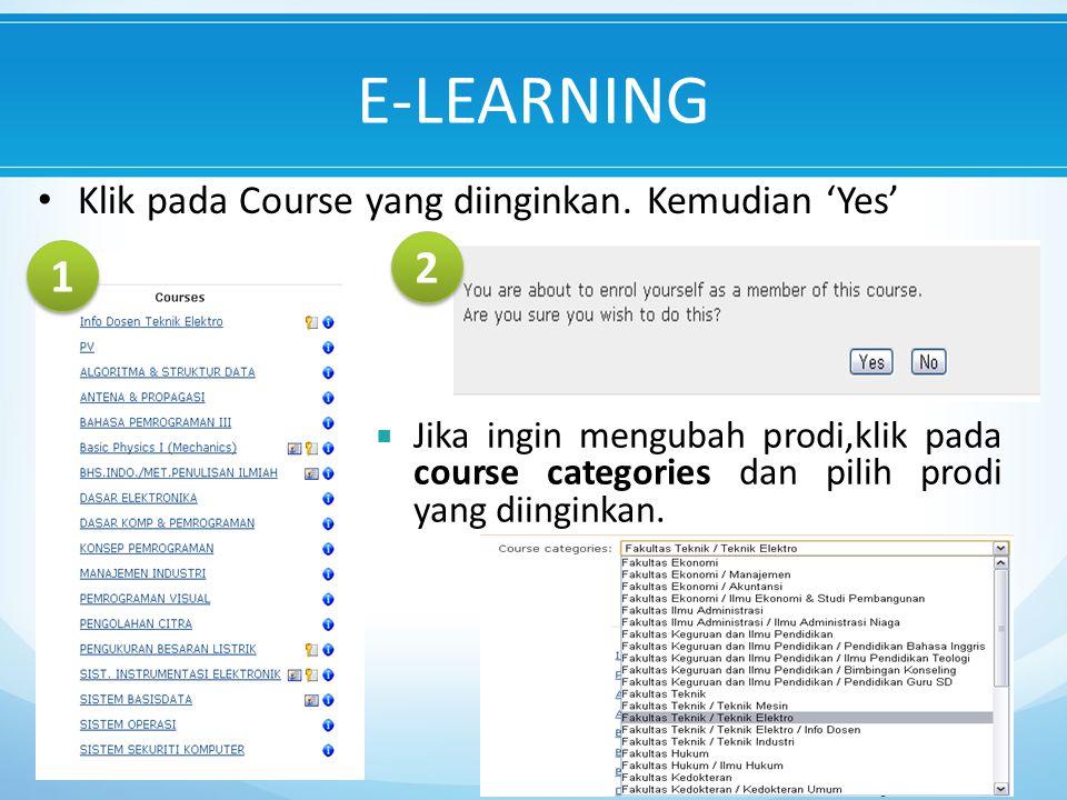 E-LEARNING 2 1 Klik pada Course yang diinginkan. Kemudian 'Yes'