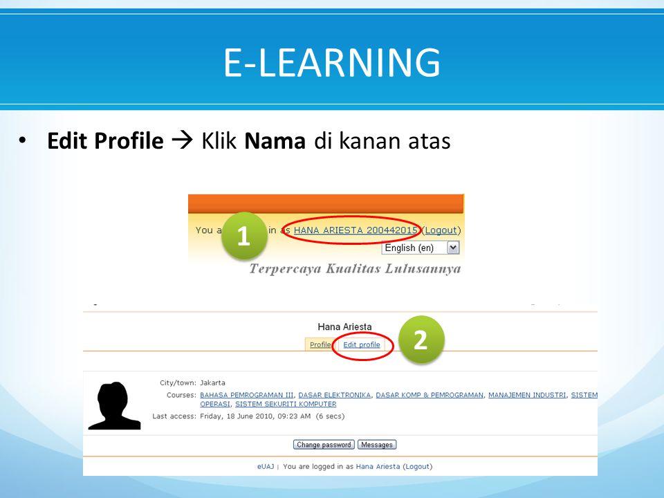 E-LEARNING Edit Profile  Klik Nama di kanan atas 1 2