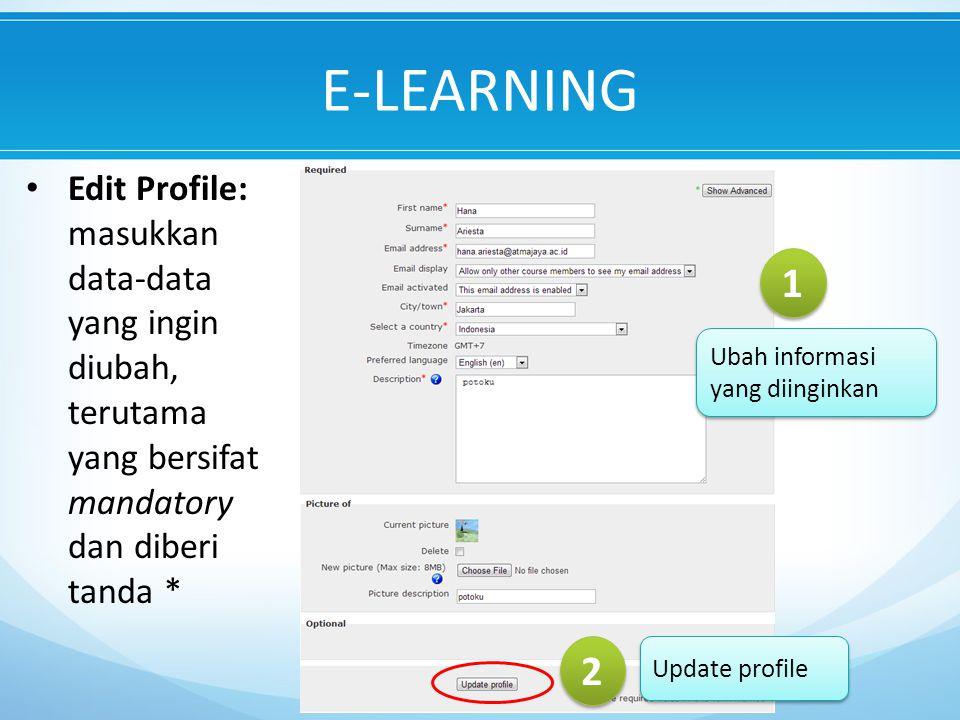 E-LEARNING Edit Profile: masukkan data-data yang ingin diubah, terutama yang bersifat mandatory dan diberi tanda *