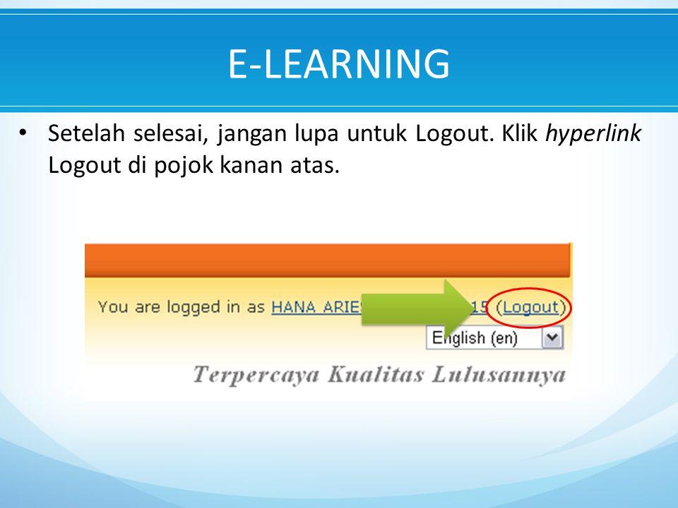E-LEARNING Setelah selesai, jangan lupa untuk Logout. Klik hyperlink Logout di pojok kanan atas.