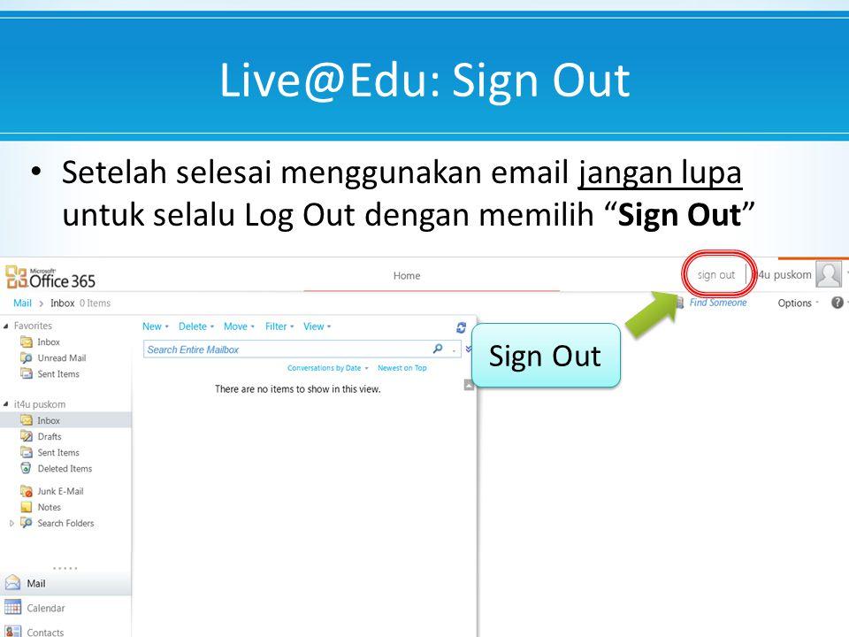 Live@Edu: Sign Out Setelah selesai menggunakan email jangan lupa untuk selalu Log Out dengan memilih Sign Out