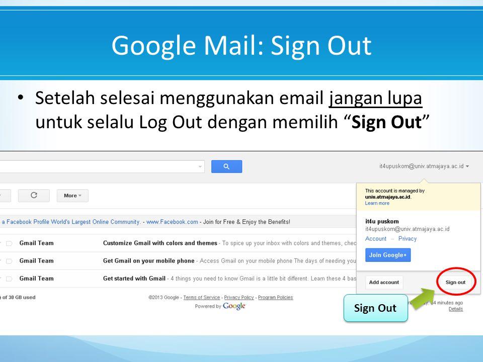 Google Mail: Sign Out Setelah selesai menggunakan email jangan lupa untuk selalu Log Out dengan memilih Sign Out