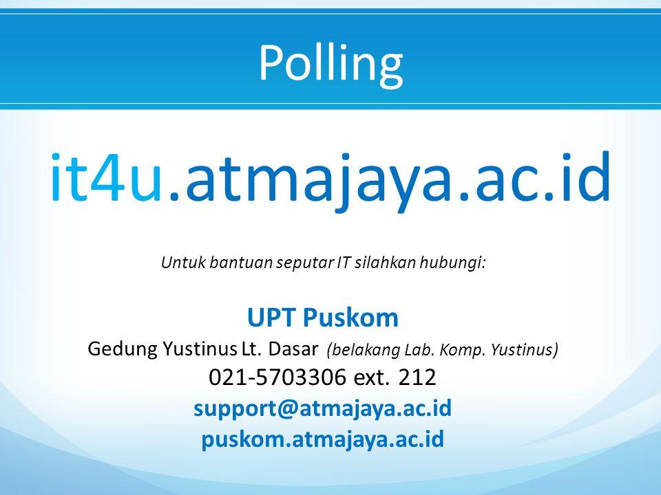 it4u.atmajaya.ac.id Polling UPT Puskom 021-5703306 ext. 212