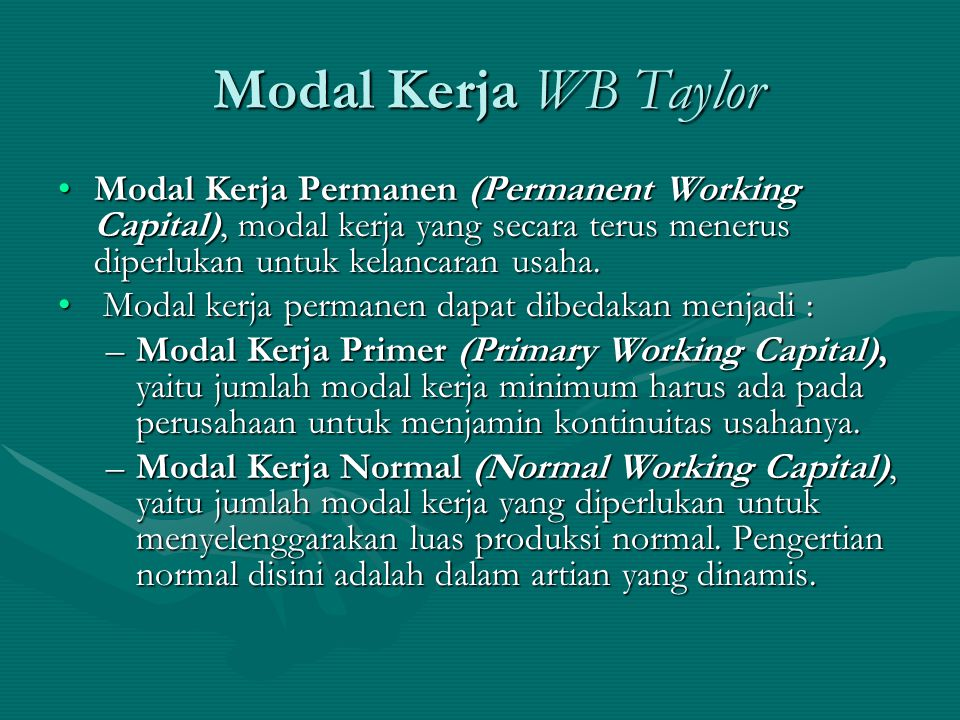 Modal Kerja WB Taylor Modal Kerja Permanen (Permanent Working Capital), modal kerja yang secara terus menerus diperlukan untuk kelancaran usaha.